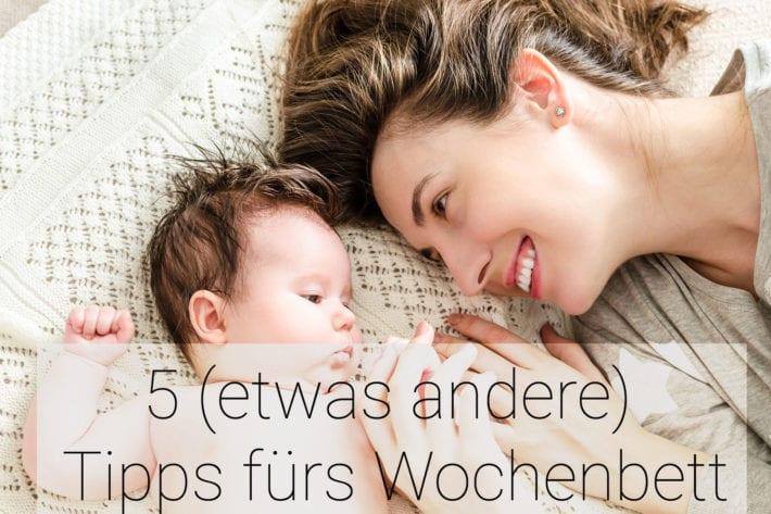 5 (etwas andere) Tipps fürs Wochenbett