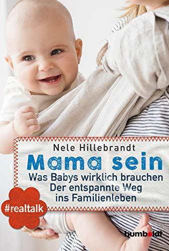 Mama sein: #realtalk Was Babys wirklich brauchen. Der entspannte Weg ins Familienleben